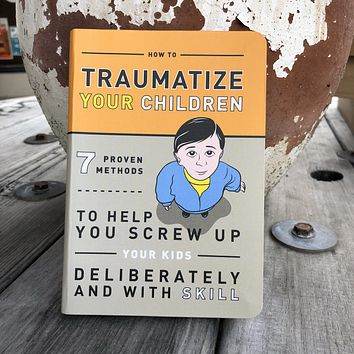 How To Traumatize Your Children : 7 Methods To Help Screw Up Your Kids
