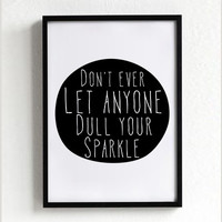 don't ever let anyone dull your sparkle quote poster print, typography, home decor, motto, handwritten, digital, A3, words, inspirational