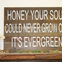 Honey Your Soul Could Never Grow Old It's Evergreen Pallet Sign Anniversary Gift Thinking Out Loud Rustic Wood Sign Handmade Wall Decor