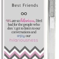 """Best Friends Quote iPhone 4 Case - """"We are so hilarious, I feel bad for the people who don't get to listen to our conversations and enjoy our hilariousness"""" Chevron iPhone 4s Case with Best Friends Quote"""