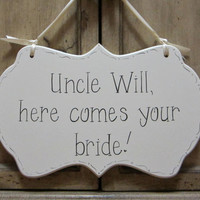 "Wedding Sign, Hand Painted Wooden Cottage Chic Personalized Flower Girl / Ring Bearer Sign, ""Uncle, here comes your bride."""