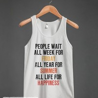 People Wait All Life For Happiness (Tank)-Unisex White Tank