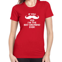 If you Mustache YES I'm The Best Girlfriend Ever! Valentines Day Gift T Shirt Present womens FITTED T Shirt