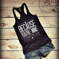 Because You're Mine I Walk The Line - Love Country -- Johnny Cash -- Racerback, Burnout Tank Top- Sizes S-XL. Other Colors Available