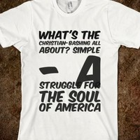 WHAT'S THE CHRISTIAN-BASHING ALL ABOUT? SIMPLE - A STRUGGLE FOR THE SOUL OF AMERICA