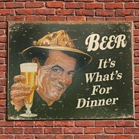 Beer Its Whats for Dinner Metal Sign