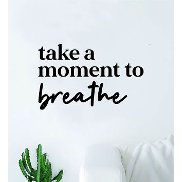 Take A Moment to Breathe Wall Decal Sticker Vinyl Home Decor Bedroom Art Girls Inspirational Relax Yoga Meditate