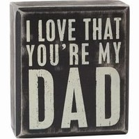 I Love That You're My Dad Black and White Box Sign 3.5