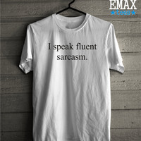 I Speak Fluent Sarcasm T-shirt, Sarcasm Clothes with Funny Sayings