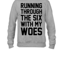 Running Through The Six With My Woes - Crewneck Sweatshirt