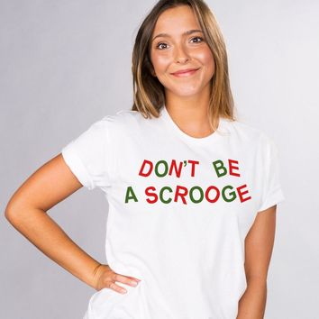 Don't Be A Scrooge Shirt