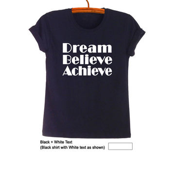 Dream Believe Achieve T Shirt Hipster Tee Shirt Unisex Tumblr Graphic Tee TShirt Quote Faith Shirts for Teens Fashionista Pinterest