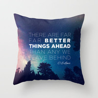 "CS Lewis ""Better Things Ahead"" Throw Pillow by Pocket Fuel"
