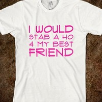 STAB A HO 4 MY BEST FRIENDS - Worst Fear Clothing