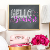 Hello Beautiful - Printable, Inspirational Quote, Birthday Gift, Wedding Present, Gifts For Her, Christmas, Chalkboard