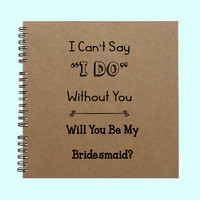 """I Can't Say """"I Do"""" Without You, Large Journal, Personalized Book, Personalized Journal, , Sketchbook, Scrapbook, Smashbook"""