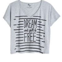 Dream And You'll Be Free Tee