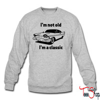 I'm not old I'm a classic crewneck sweatshirt