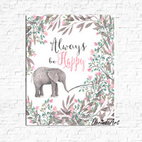 Watercolor elephant printable Always be happy Elephant quote Pink and gray Nursery art Girls elephant wall art DOWNLOAD 5x7 8x10 11x14 16x20