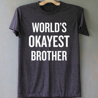 World's Okayest Brother Shirt Christmas Gifts T Shirt T-Shirt TShirt Tee Shirt Unisex - Size S M L XL XXL