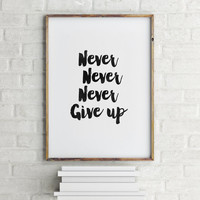 """MOTIVATIONAL quote""""Never Give Up""""Inspirational Quote,Best Words,Modern Wall Decor,Black And White,Gift For Friend,Instant Download"""