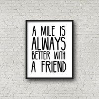 A Mile Is Always Better With A Friend Print, Digital Prints, Instant Download, Running Buddies, Friendship Quotes, Home Decor, Wall Art