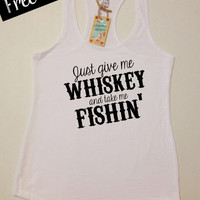 Just Give Me Whiskey and Take me Fishin' Tank Top. Women's Clothing. Country Shirts. Southern Girl Tank. Whiskey Tank Top. Free Shipping USA