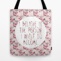 I BELIEVE IN THE PERSON I WANT TO BECOME. Tote Bag by Hands In The Sky