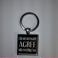 I Do Not Necessarily Agree with Everything I Say Keychain Funny Quotes Keychain Gifts for Him Gifts for Her Photo Keychain Saying  Keyring