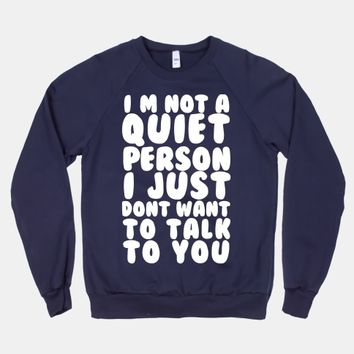 I'm Not A Quiet Person I Just Don't Want To Talk To You