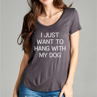 I Just Want To Hang With My Dog Graphic Tee