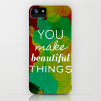 You Make Beautiful Things- 2 iPhone & iPod Case by Rebecca Allen