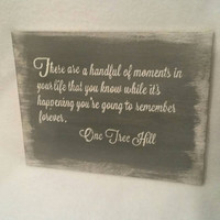 Reclaimed Wood/One Tree Hill/Wood Sign Sayings/Wooden Sign/Inspirational Quote/Wall Art/Inspirational Wood Sign/Housewarming Gift