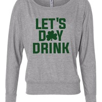 Let's day drink St Pattys Day Long Sleeve slouchy Shirt womens