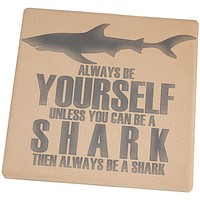 Always Be Yourself Shark Square Sandstone Coaster