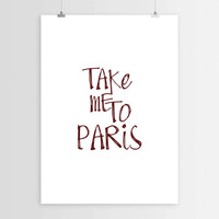 Take me to Paris,Inspirational print,Typographic print,Motivational poster,Travel quote,Home decor,Wall art,Pars City,Word art,Printable art