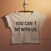 You Can't Sit With Us Shirt Mean Girls Shirts Crop Top Midriff Mid Driff Belly Shirt Women - size S M