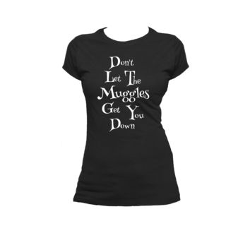 Don't Let the Muggles Get You Down Ladies or Mens T Shirt, Harry Potter, Nerd Girl Tees