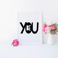 Be You, Be You Print, Motivational Print, Inspirational Print, Office Decor, Children Quote, Kids Room, Quote, Desk Art, Printable Wall Art