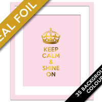 Keep Calm and Shine On - Inspirational Art Print - Gold Foil Print - Motivational Poster - Typography Poster - Gold Foil Keep Calm Art Print