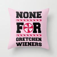 None For Gretchen Wieners Throw Pillow by LookHUMAN