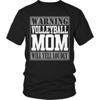 Limited Edition - Warning Volleyball Mom will Yell Loudly