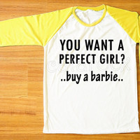 You Want A Perfect Girl? Buy A Barbie T-Shirt Text T-Shirt Funny Shirt Yellow Sleeve Women Tee Shirt Men Tee Shirt Baseball Tee Shirt S,M,L