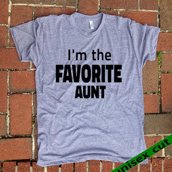 I'm the FAVORITE AUNT. Unisex heather gray tri blend T shirt .Women Clothing. Pride. funny. Aunt shirt. Sister gift. Best aunt.