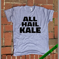 All Hail Kale. Unisex heather gray tri blend T shirt . Fun Women Mens Clothing.Healthy. Workout.Gym.Vegan.Vegetarian