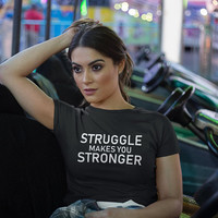 Struggle Makes You Stronger T-shirt, Fearless Motivation Shirt, Tumblr Tees, Gym Motivation, Fashion Tees, Instafashion, Inspiration Gift