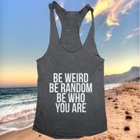 Be weird be random be who you are Tank top yoga racerback for women funny work out fitness summer hipster funny slogan