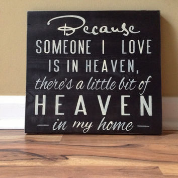 Because someone I love is in Heaven there's a little bit of Heaven in my home sign wall decor hanging sign wall sign sympathy memorial