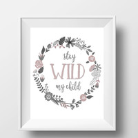 "Stay Wild My Child (Pink Floral) DIGITAL DOWNLOAD 8"" x 10"" Quote Printable Home Nursery Wall Sign (Also Available in Blue, Mint, Purple)"