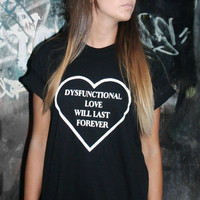 Dysfunctional Love Will Last Forever Tee